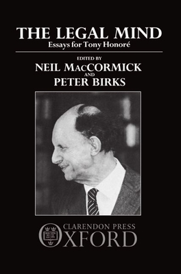 The Legal Mind: Essays for Tony Honore - Maccormick, Neil (Editor), and Birks, Peter (Editor)