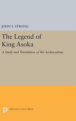 The Legend of King Asoka: A Study and Translation of the Asokavadana - Strong, John S.