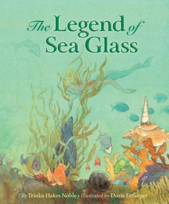 The Legend of Sea Glass - Noble, Trinka Hakes