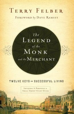 The Legend of the Monk and the Merchant: Twelve Keys to Successful Living - Felber, Terry, and Ramsey, Dave (Foreword by)