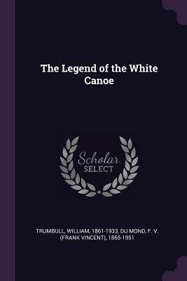 The Legend of the White Canoe - Trumbull, William, and Du Mond, F 1865-1951