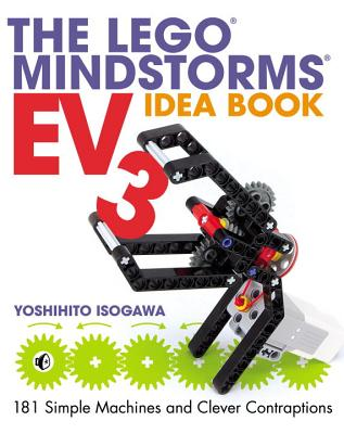 The Lego Mindstorms Ev3 Idea Book: 181 Simple Machines and Clever Contraptions - Isogawa, Yoshihito