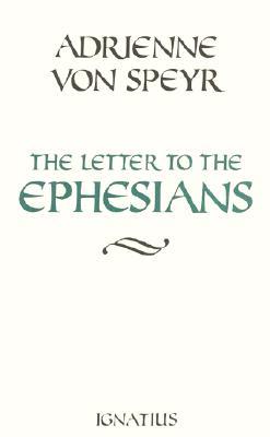 The Letter to the Ephesians - Von Speyr, Adrienne, and Speyr, Adrienne Von
