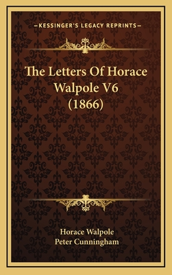 The Letters of Horace Walpole V6 (1866) - Walpole, Horace, and Cunningham, Peter (Editor)