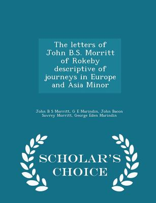 The Letters of John B.S. Morritt of Rokeby Descriptive of Journeys in Europe and Asia Minor - Scholar's Choice Edition - Morritt, John B S, and Marindin, G E