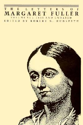 The Letters of Margaret Fuller: 1850 and Undated - Fuller, Margaret, and Hudspeth, Robert N (Editor)
