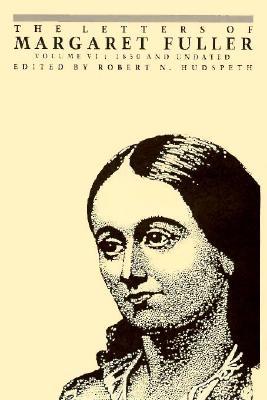 The Letters of Margaret Fuller: 1850 and Undated - Fuller, Margaret, and Hudspeth, Robert N (Editor), and Fuller, Margaret N (Editor)