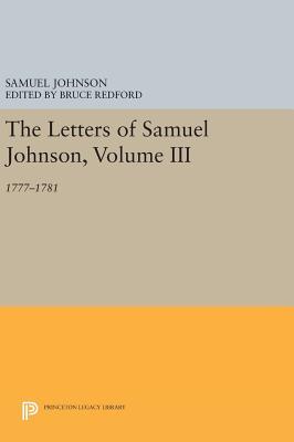 The Letters of Samuel Johnson, Volume III: 1777-1781 - Johnson, Samuel, and Redford, Bruce (Editor)