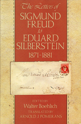 The Letters of Sigmund Freud to Eduard Silberstein, 1871-1881 - Freud, Sigmund
