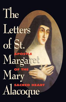 The Letters of St. Margaret Mary Alacoque: Apostle of Devotion to the Sacred Heart - Alacoque, St Margaret M, and Alacoque, Marguerite Marie, and Alacoque, Margaret Mary, St.