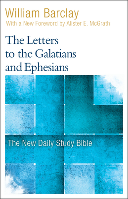 The Letters to the Galatians and Ephesians - Barclay, William