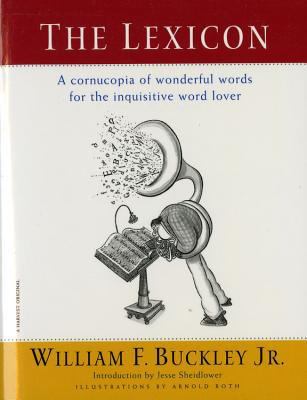 The Lexicon: A Cornucopia of Wonderful Words for the Inquisitive Word Lover - Buckley, William F, Jr.