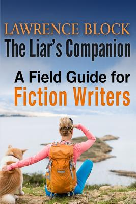 The Liar's Companion: A Field Guide for Fiction Writers - Block, Lawrence