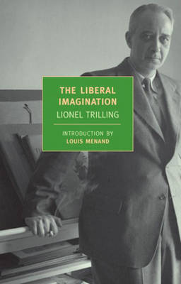 The Liberal Imagination: Essays on Literature and Society - Trilling, Lionel, Professor, and Menand, Louis, III (Introduction by)