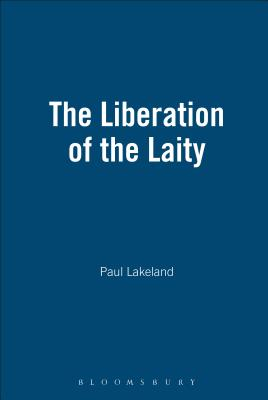 The Liberation of the Laity - Lakeland, Paul