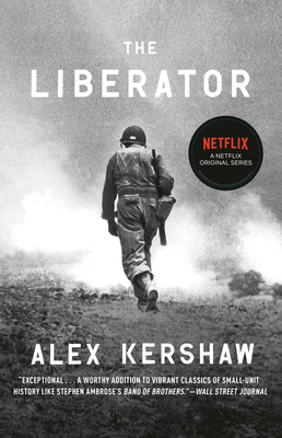 The Liberator: One World War II Soldier's 500-Day Odyssey from the Beaches of Sicily to the Gates of Dachau - Kershaw, Alex