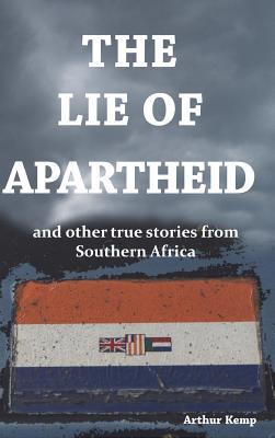 The Lie of Apartheid - Kemp, Arthur
