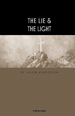 The Lie & the Light: There Is a Lie Hidden in the Heart of Man - Henderson, Jason R