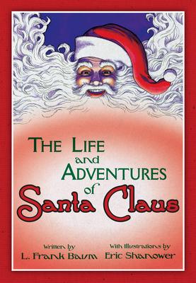 The Life & Adventures of Santa Claus - Baum, L Frank, and Shanower, Eric