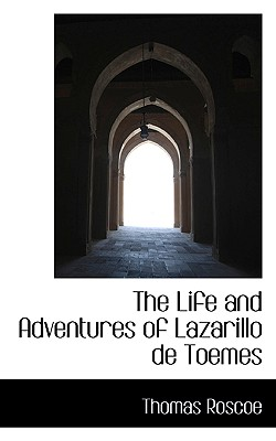 The Life and Adventures of Lazarillo de Toemes - Roscoe, Thomas