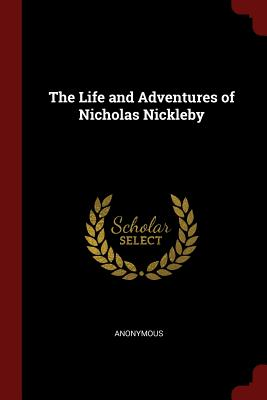 The Life and Adventures of Nicholas Nickleby - Anonymous
