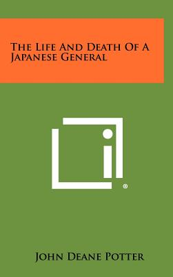 The Life and Death of a Japanese General - Potter, John Deane