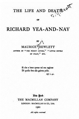 The Life and Death of Richard Yea-And-Nay - Hewlett, Maurice