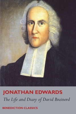 The Life and Diary of David Brainerd - Edwards, Jonathan, and Brainerd, David