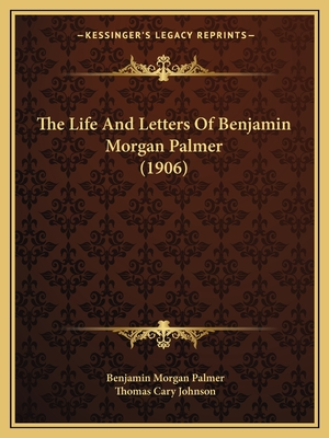 The Life and Letters of Benjamin Morgan Palmer (1906) - Palmer, Benjamin Morgan, and Johnson, Thomas Cary