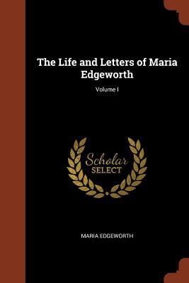 The Life and Letters of Maria Edgeworth; Volume I - Edgeworth, Maria