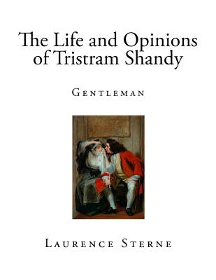 The Life and Opinions of Tristram Shandy: Gentleman - Sterne, Laurence