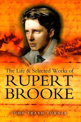The Life and Selected Works of Rupert Brooke - Frayn Turner, John