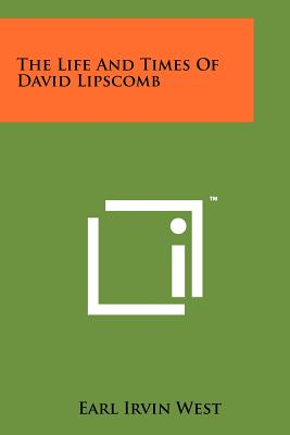 The Life and Times of David Lipscomb - West, Earl Irvin