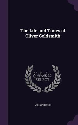 The Life and Times of Oliver Goldsmith - Forster, John