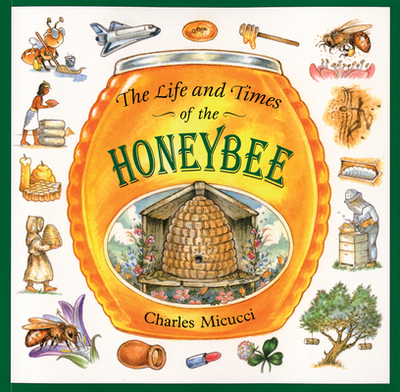 The Life and Times of the Honeybee - Micucci, Charles