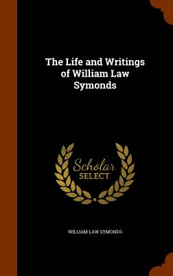 The Life and Writings of William Law Symonds - Symonds, William Law