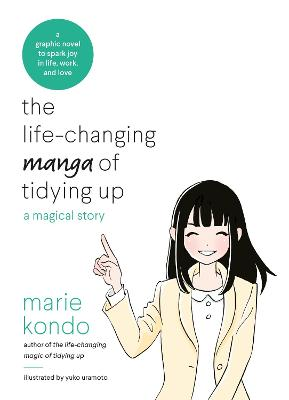 The Life-Changing Manga of Tidying Up: A Magical Story to Spark Joy in Life, Work and Love - Kondo, Marie
