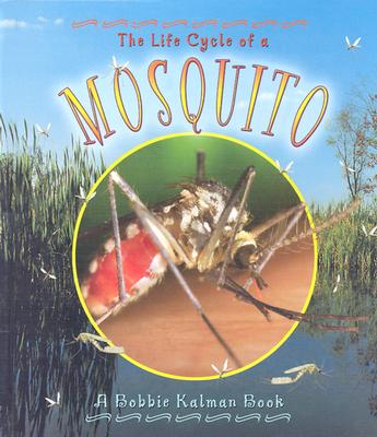 The Life Cycle of a Mosquito - Kalman, Bobbie