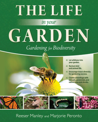 The Life in Your Garden: Gardening for Biodiversity - Manley, Reeser, and Peronto, Marjorie
