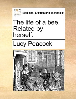 The Life of a Bee. Related by Herself. - Peacock, Lucy