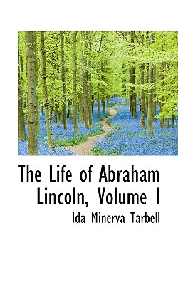 The Life of Abraham Lincoln, Volume I - Tarbell, Ida M