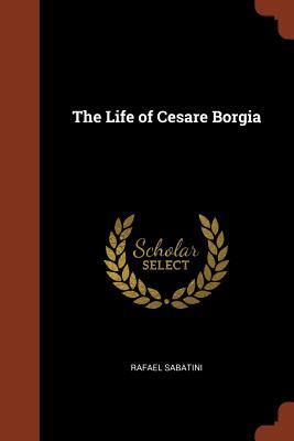 The Life of Cesare Borgia - Sabatini, Rafael