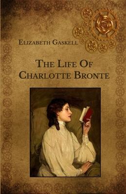 The Life Of Charlotte Bronte - Gaskell, Elizabeth Cleghorn