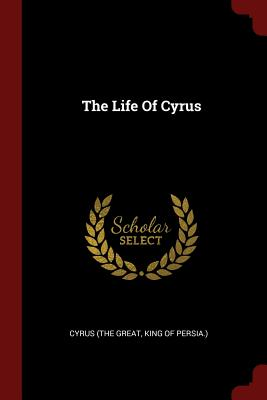 The Life of Cyrus - Cyrus (the Great, King of Persia ) (Creator)
