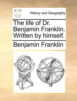 The Life of Dr. Benjamin Franklin. Written by Himself. - Franklin, Benjamin