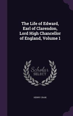 The Life of Edward, Earl of Clarendon, Lord High Chancellor of England, Volume 1 - Craik, Henry, Sir