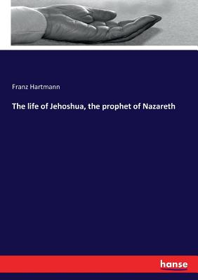 The life of Jehoshua, the prophet of Nazareth - Hartmann, Franz