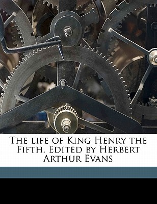 The Life of King Henry the Fifth. Edited by Herbert Arthur Evans - Shakespeare, William (Creator)
