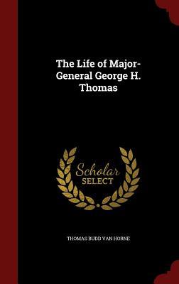 The Life of Major-General George H. Thomas - Van Horne, Thomas Budd