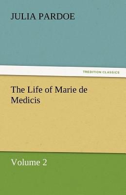 The Life of Marie de Medicis - Pardoe, Julia